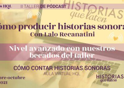 II Taller de Pódcast HQL: Cómo producir historias sonoras con Lalo Recanatini